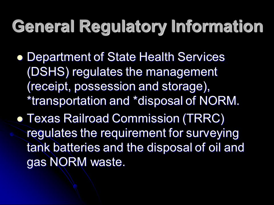 General Regulatory Information Department of State Health Services (DSHS) regulates the management (receipt, possession and storage), *transportation