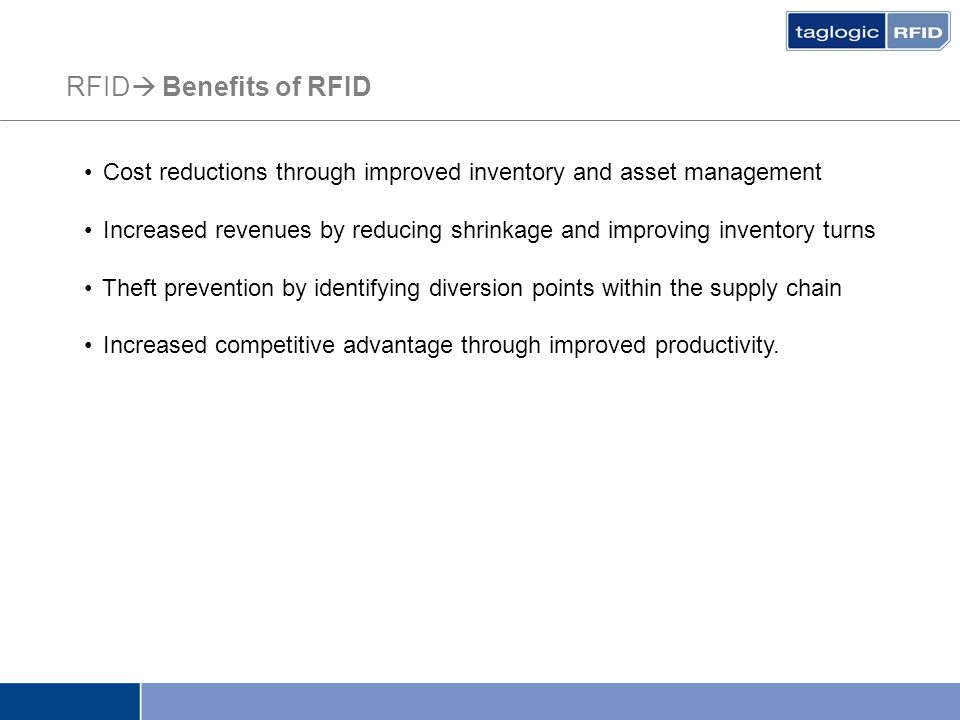 RFID  Benefits of RFID Cost reductions through improved inventory and asset management Increased revenues by reducing shrinkage and improving invento