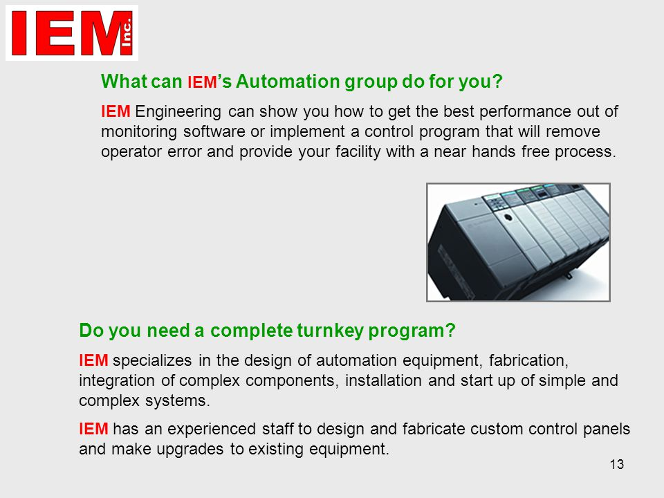 13 What can IEM 's Automation group do for you.