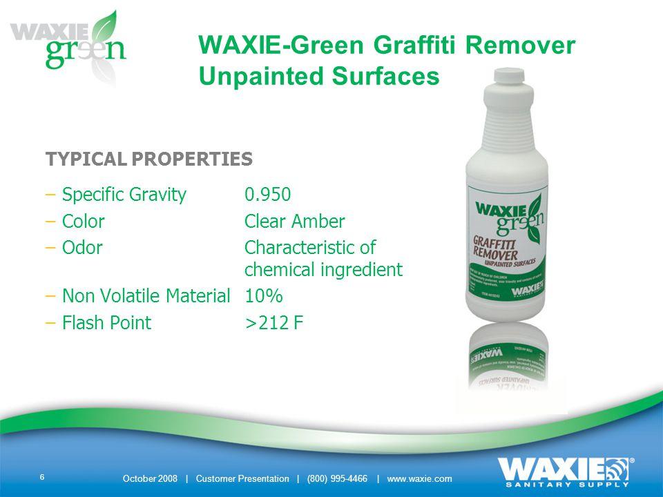 October 2008 | Customer Presentation | (800) 995-4466 | www.waxie.com 7 HEALTH AND HAZARD RATINGS CategoryNFPAHMIS Health11 Fire11 Reactivity00 Protective EquipmentNoneNone WAXIE-Green Graffiti Remover Unpainted Surfaces