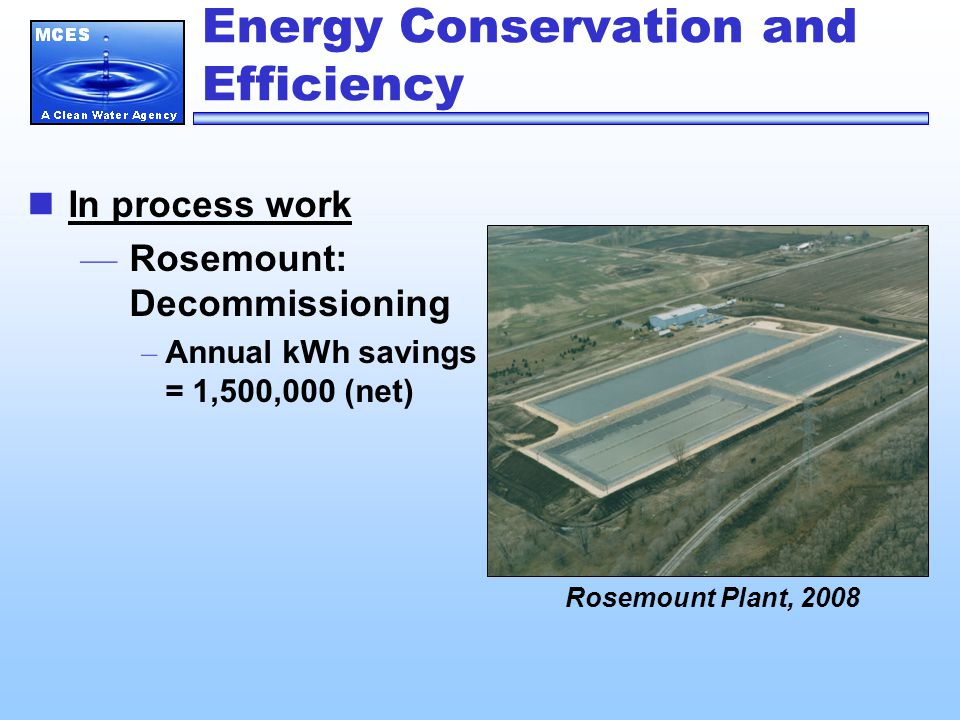 Energy Conservation and Efficiency In process work — Rosemount: Decommissioning – Annual kWh savings = 1,500,000 (net) Rosemount Plant, 2008
