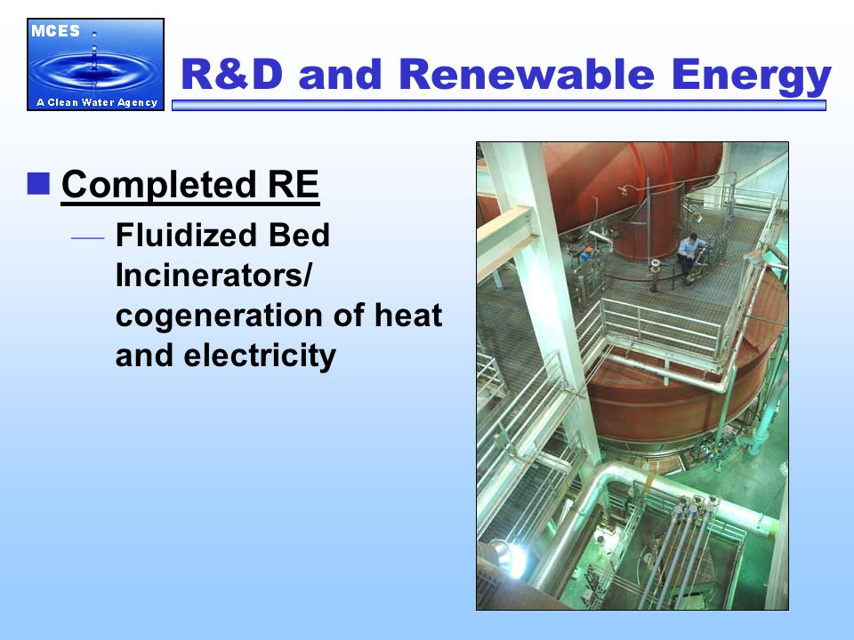 R&D and Renewable Energy Completed RE — Fluidized Bed Incinerators/ cogeneration of heat and electricity