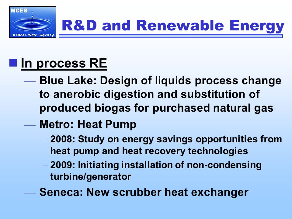 R&D and Renewable Energy In process RE — Blue Lake: Design of liquids process change to anerobic digestion and substitution of produced biogas for pur