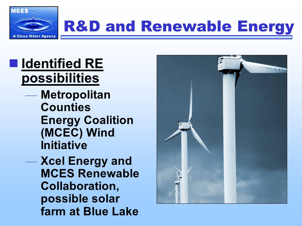 R&D and Renewable Energy Identified RE possibilities — Metropolitan Counties Energy Coalition (MCEC) Wind Initiative — Xcel Energy and MCES Renewable Collaboration, possible solar farm at Blue Lake