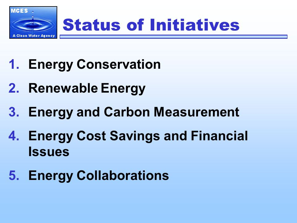 Status of Initiatives 1.Energy Conservation 2.Renewable Energy 3.Energy and Carbon Measurement 4.Energy Cost Savings and Financial Issues 5.Energy Collaborations