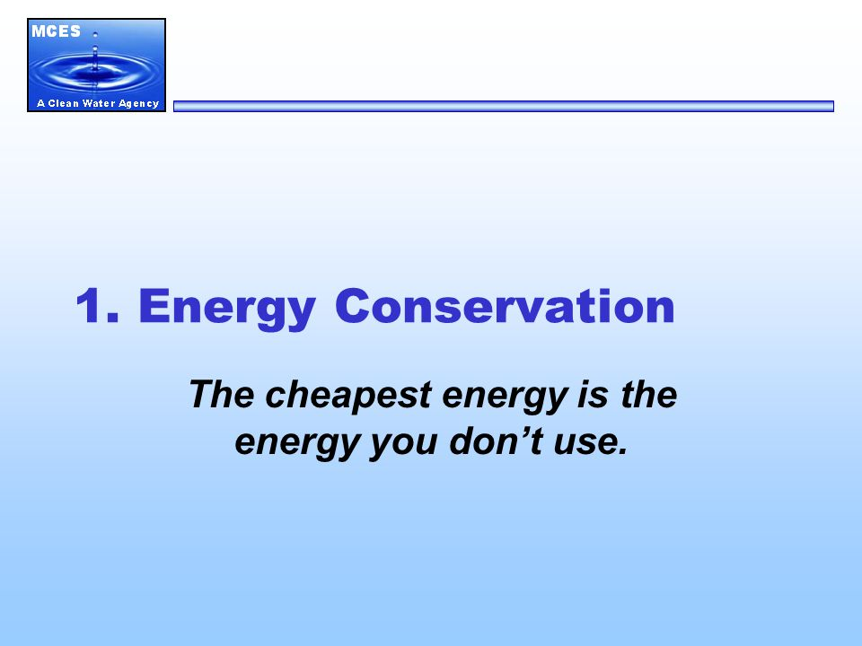 1. Energy Conservation The cheapest energy is the energy you don't use.