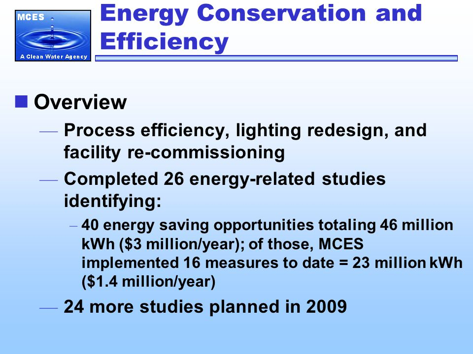 Energy Conservation and Efficiency Completed work — Metro: Aeration study – Annual kWh savings = 6,700,000 — Metro: Enhanced maintenance in aeration process – Annual kWh savings = 4,000,000
