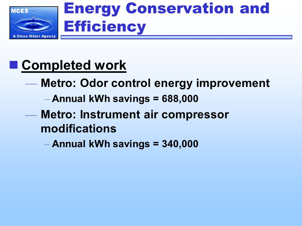 Energy Conservation and Efficiency Completed work — Metro: Odor control energy improvement – Annual kWh savings = 688,000 — Metro: Instrument air comp