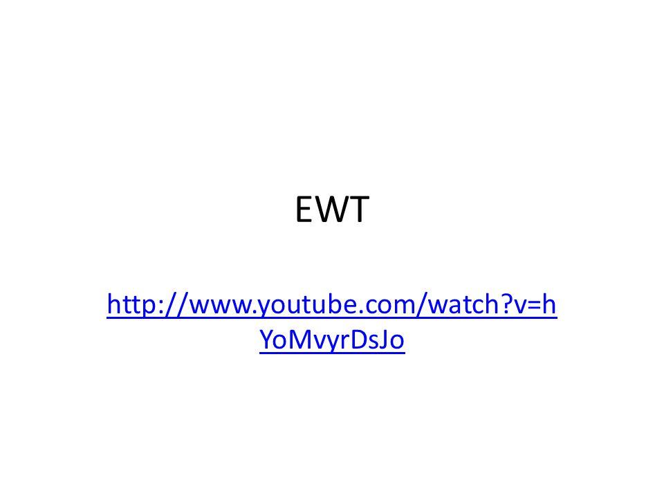 EWT http://www.youtube.com/watch?v=h YoMvyrDsJo