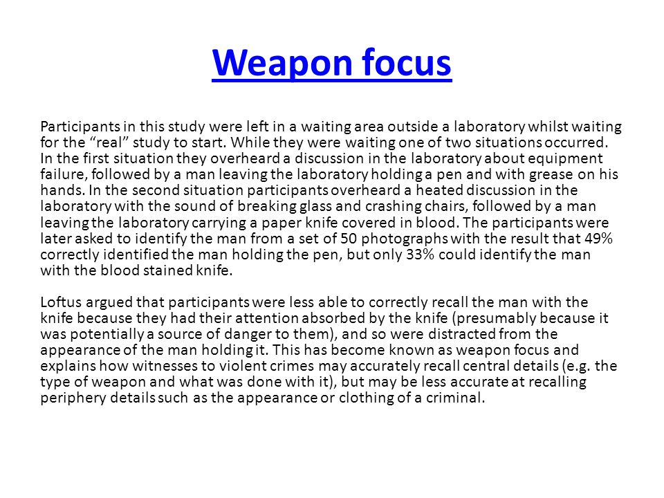 """Weapon focus Participants in this study were left in a waiting area outside a laboratory whilst waiting for the """"real"""" study to start. While they were"""