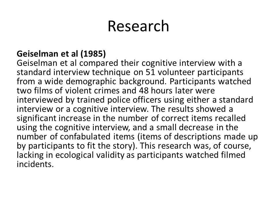 Research Geiselman et al (1985) Geiselman et al compared their cognitive interview with a standard interview technique on 51 volunteer participants fr