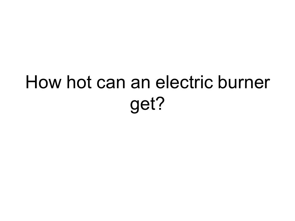 How hot can an electric burner get?