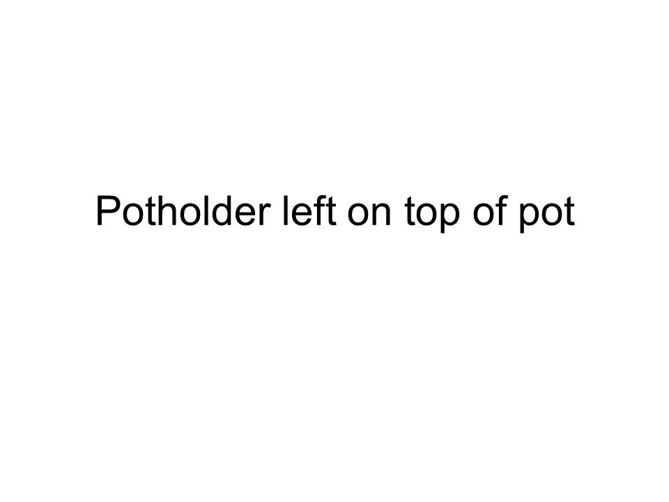 Potholder left on top of pot