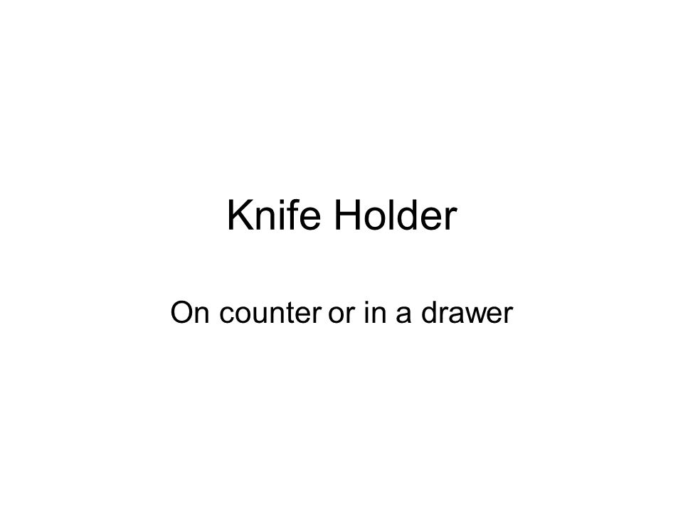 Knife Holder On counter or in a drawer