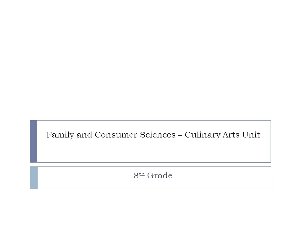 Family and Consumer Sciences – Culinary Arts Unit 8 th Grade