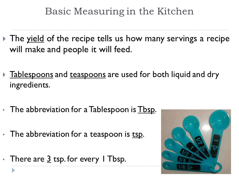 Basic Measuring in the Kitchen  The yield of the recipe tells us how many servings a recipe will make and people it will feed.