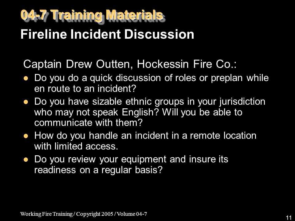 Working Fire Training / Copyright 2005 / Volume 04-7 11 Captain Drew Outten, Hockessin Fire Co.: Do you do a quick discussion of roles or preplan whil