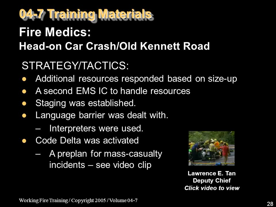 Working Fire Training / Copyright 2005 / Volume 04-7 28 04-7 Training Materials Fire Medics: Head-on Car Crash/Old Kennett Road STRATEGY/TACTICS: Addi