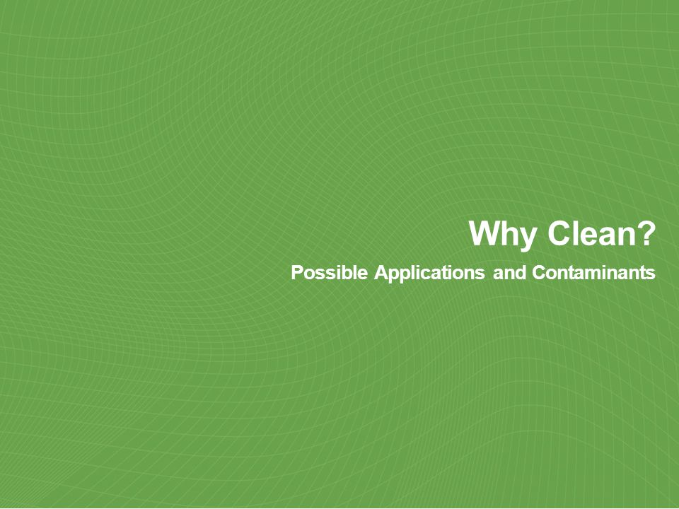 Why Clean? Possible Applications and Contaminants