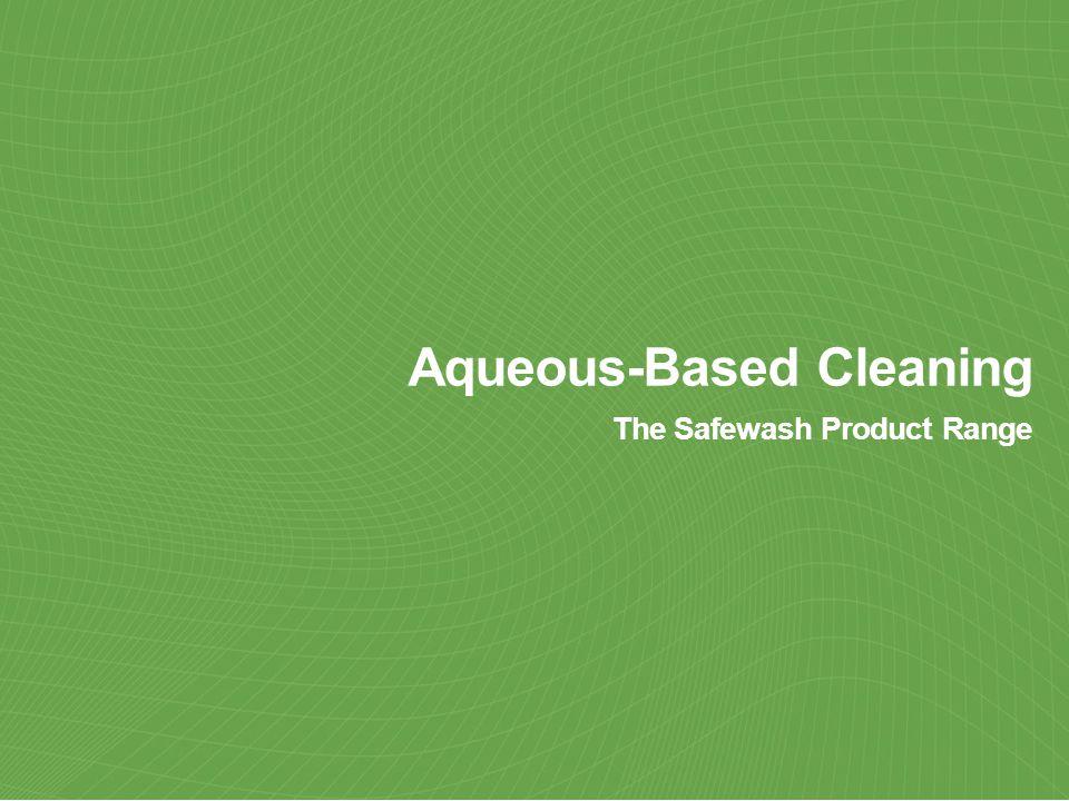 Aqueous-Based Cleaning The Safewash Product Range