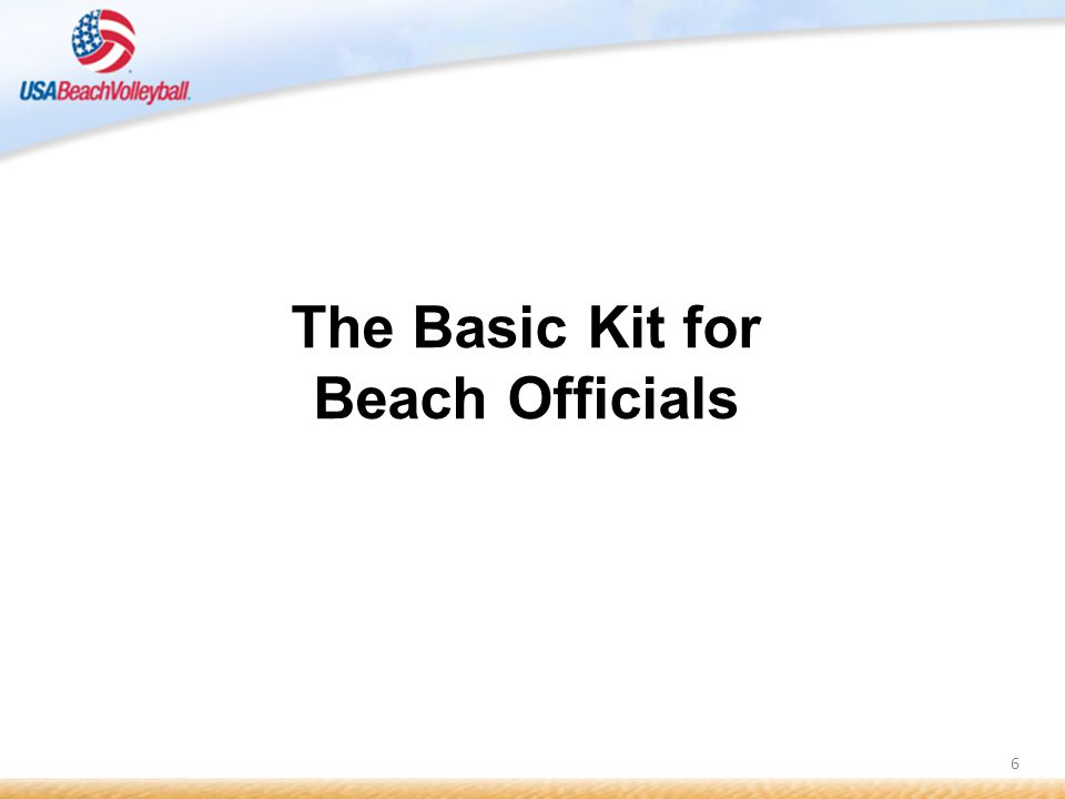 7 Carry most of the standard items from an indoor referee kit: What equipment should I carry in my beach officials kit.