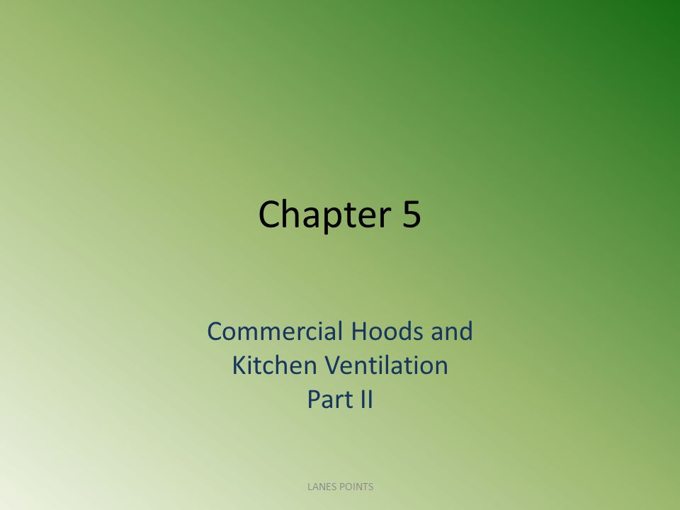 Chapter 5 Commercial Hoods and Kitchen Ventilation Part II LANES POINTS