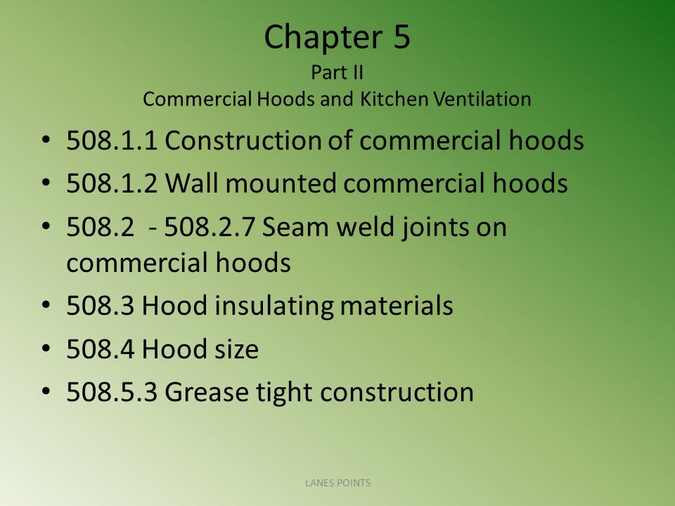 Chapter 5 Part II Commercial Hoods and Kitchen Ventilation 508.1.1 Construction of commercial hoods 508.1.2 Wall mounted commercial hoods 508.2 - 508.