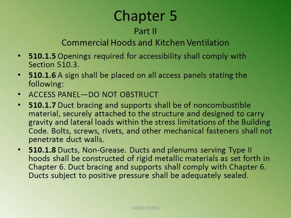 Chapter 5 Part II Commercial Hoods and Kitchen Ventilation 510.1.5 Openings required for accessibility shall comply with Section 510.3. 510.1.6 A sign