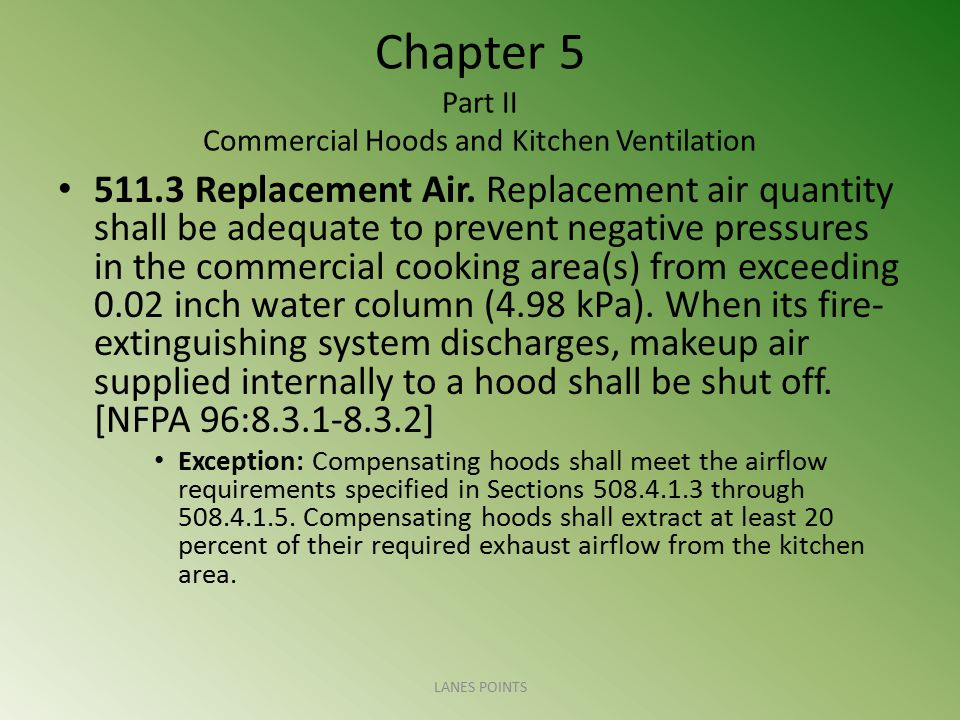 Chapter 5 Part II Commercial Hoods and Kitchen Ventilation 511.3 Replacement Air. Replacement air quantity shall be adequate to prevent negative press