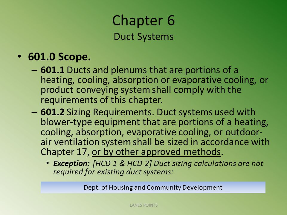 Chapter 6 Duct Systems 601.0 Scope. – 601.1 Ducts and plenums that are portions of a heating, cooling, absorption or evaporative cooling, or product c