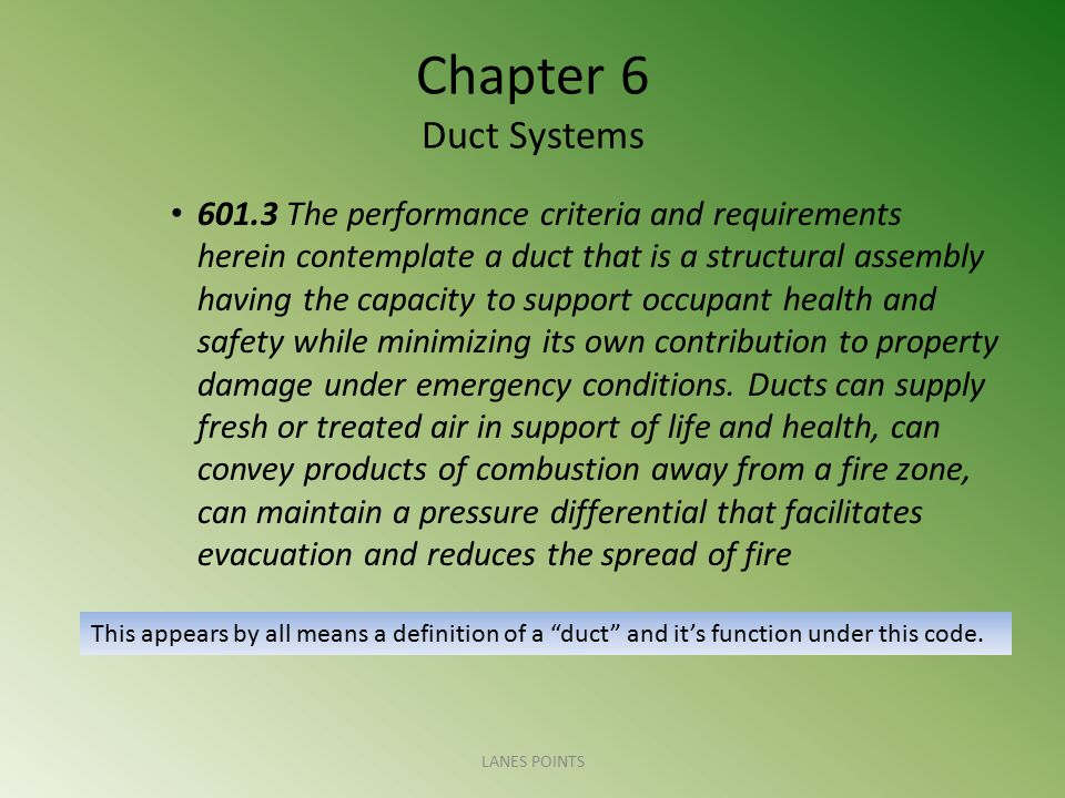 Chapter 6 Duct Systems 601.3 The performance criteria and requirements herein contemplate a duct that is a structural assembly having the capacity to