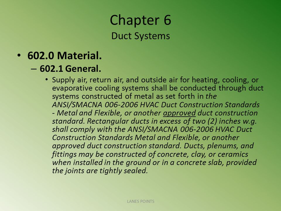 Chapter 6 Duct Systems 602.0 Material. – 602.1 General. Supply air, return air, and outside air for heating, cooling, or evaporative cooling systems s