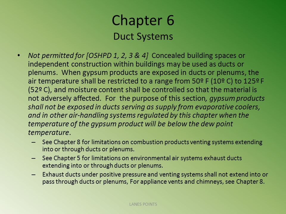 Chapter 6 Duct Systems Not permitted for [OSHPD 1, 2, 3 & 4] Concealed building spaces or independent construction within buildings may be used as duc