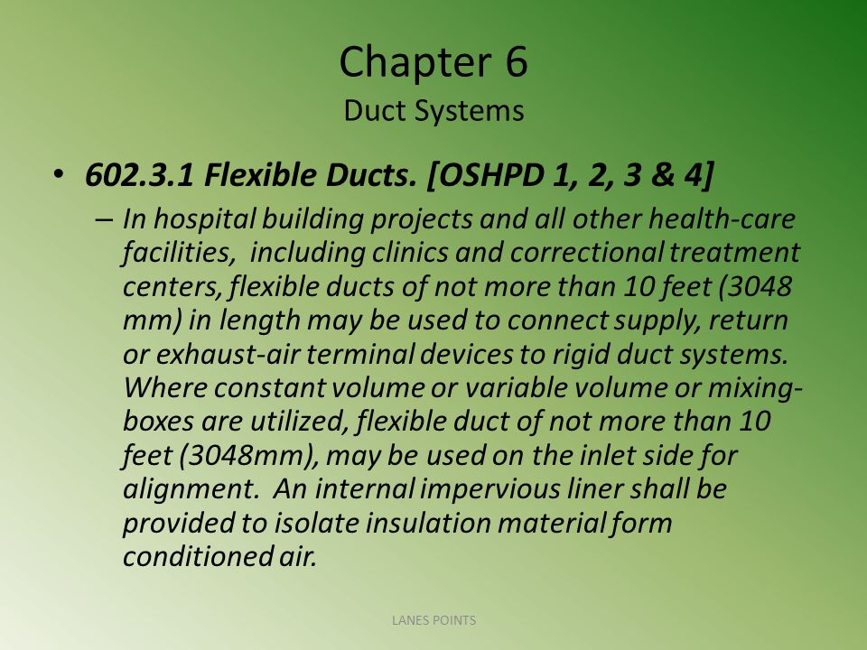 Chapter 6 Duct Systems 602.3.1 Flexible Ducts. [OSHPD 1, 2, 3 & 4] – In hospital building projects and all other health-care facilities, including cli