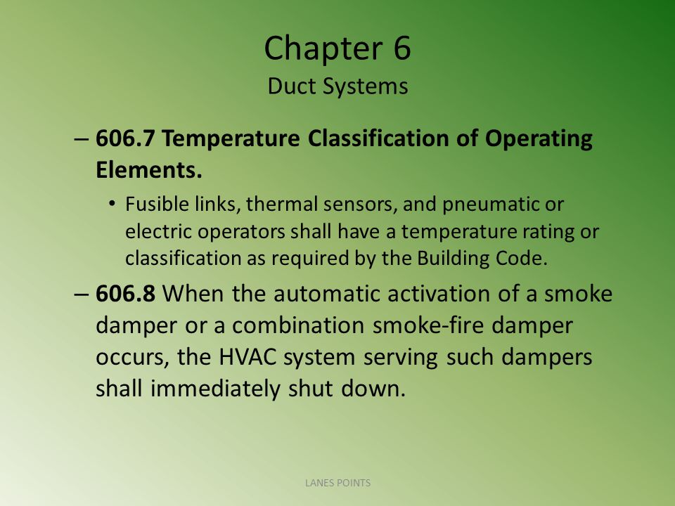 Chapter 6 Duct Systems – 606.7 Temperature Classification of Operating Elements. Fusible links, thermal sensors, and pneumatic or electric operators s