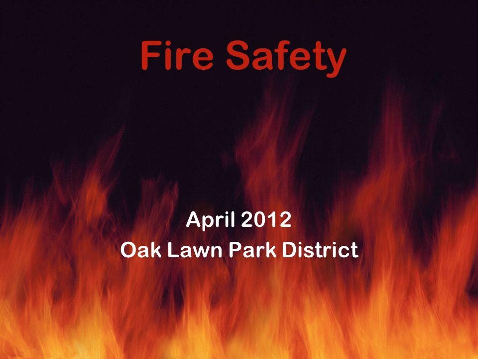 Fire Safety April 2012 Oak Lawn Park District