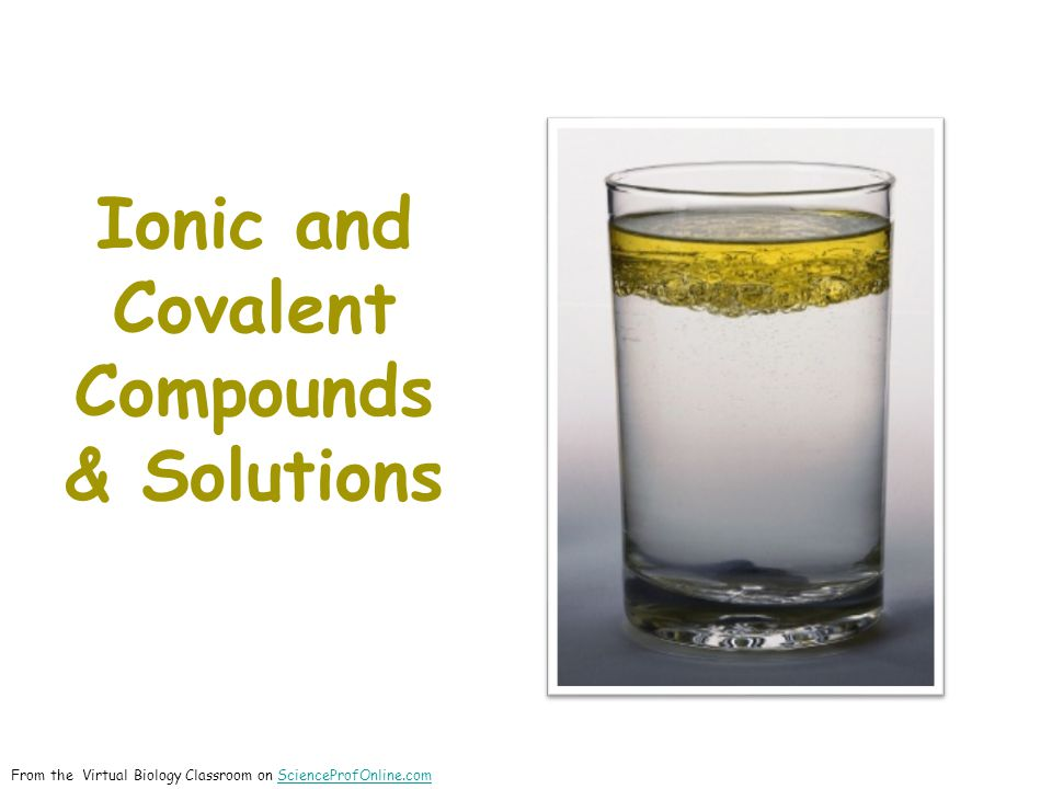 Ionic and Covalent Compounds & Solutions From the Virtual Biology Classroom on ScienceProfOnline.comScienceProfOnline.com