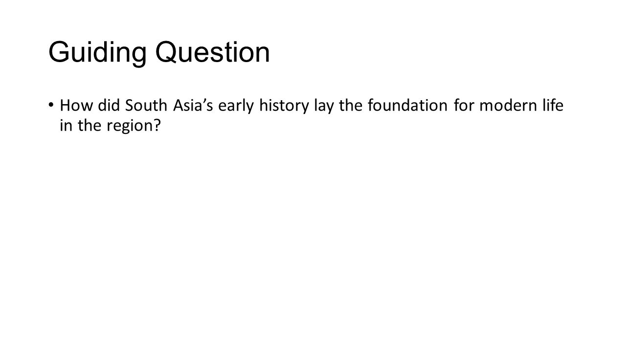 Guiding Question How did South Asia's early history lay the foundation for modern life in the region