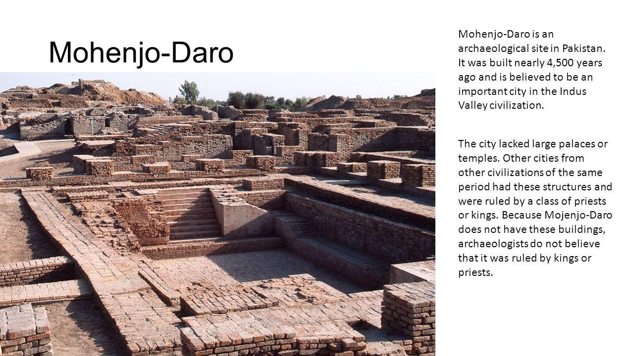Mohenjo-Daro Mohenjo-Daro is an archaeological site in Pakistan.