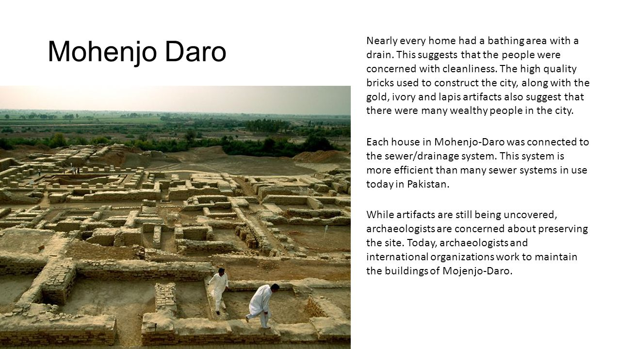 Mohenjo Daro Nearly every home had a bathing area with a drain.