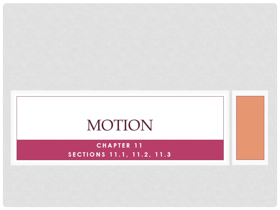 CHAPTER 11 SECTIONS 11.1, 11.2, 11.3 MOTION