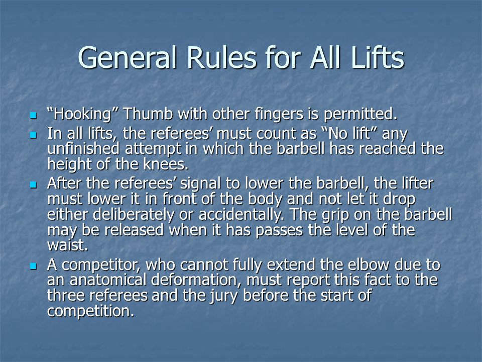 General Rules for All Lifts Hooking Thumb with other fingers is permitted.