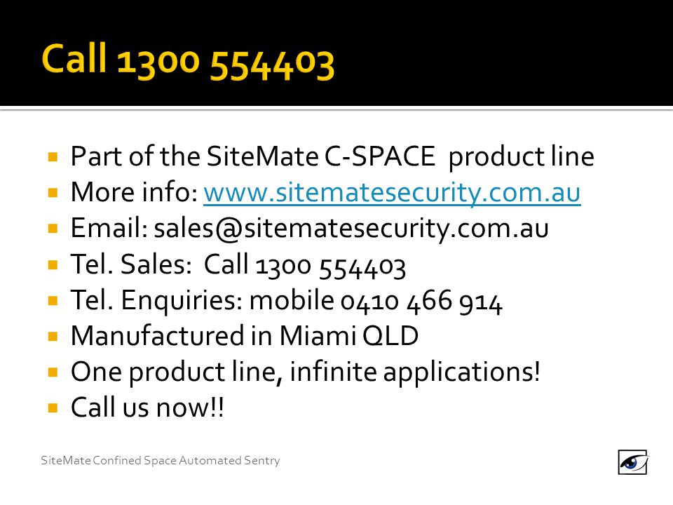 SiteMate Confined Space Automated Sentry  Part of the SiteMate C-SPACE product line  More info: www.sitematesecurity.com.auwww.sitematesecurity.com.au  Email: sales@sitematesecurity.com.au  Tel.