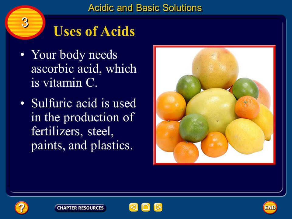 Uses of Acids Vinegar, which is used in salad dressing, contains acetic acid. Lemons, limes, and oranges have a sour taste because they contain citric