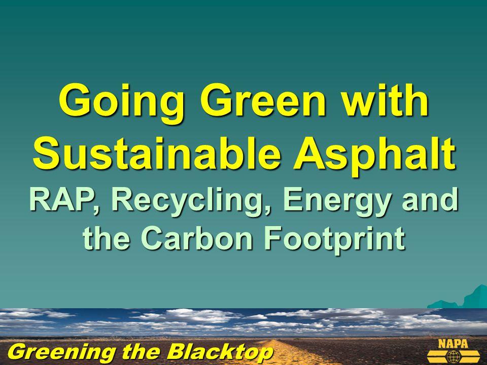 Overview  Why Asphalt is sustainable  Perpetual Pavements  Carbon Footprint  RAP & Recycling  Warm Mix Asphalt  Porous Asphalt  Energy & Emission Reductions