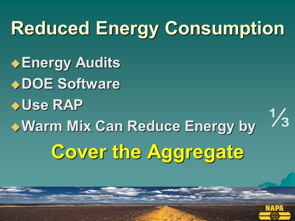 Reduced Energy Consumption  Energy Audits  DOE Software  Use RAP  Warm Mix Can Reduce Energy by Cover the Aggregate ⅓