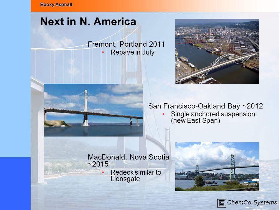 Epoxy Asphalt ChemCo Systems Next in N. America Fremont, Portland 2011 Repave in July MacDonald, Nova Scotia ~2015 Redeck similar to Lionsgate San Fra