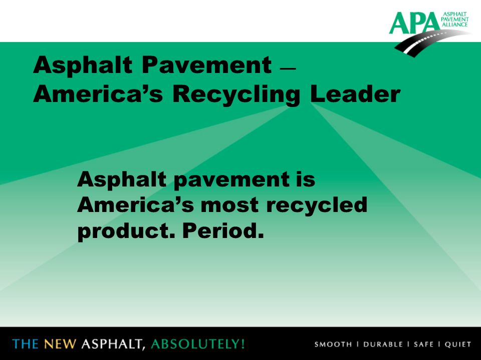 Asphalt Pavement — America's Recycling Leader Asphalt pavement is America's most recycled product.