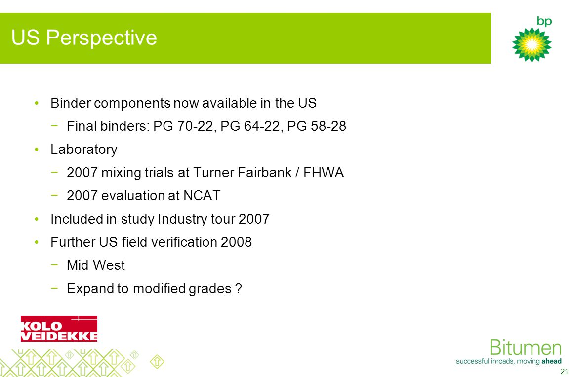 21 US Perspective Binder components now available in the US −Final binders: PG 70-22, PG 64-22, PG 58-28 Laboratory −2007 mixing trials at Turner Fairbank / FHWA −2007 evaluation at NCAT Included in study Industry tour 2007 Further US field verification 2008 −Mid West −Expand to modified grades ?