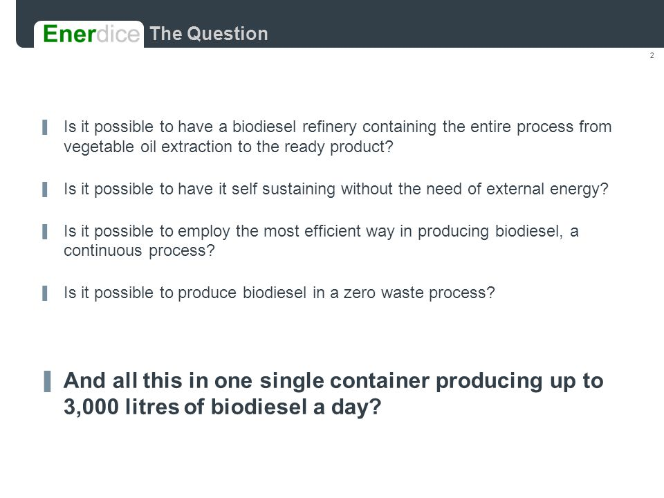 2 The Question ▐ Is it possible to have a biodiesel refinery containing the entire process from vegetable oil extraction to the ready product? ▐ Is it